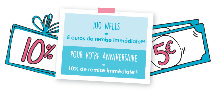 100 Wells = 5 euros de remise immédiate (5) Pour votre anniversaire = 10% de remise eimmédiate (5)